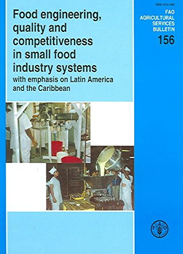 Food Engineering Quality And Competitiveness in Small Food Industry Systems With Emphasis on Latin America And the Caribbean: FAO Agricultural Services Bulletin. 156