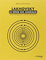 Lakhovsky, le génie des anneaux - Santé, Résonance et Circuits oscillants de Brigitte Bouteiller