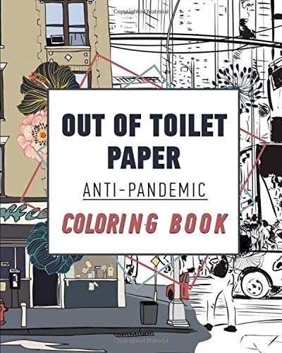 Out of toilet paper! Anti-pandemic coloring book: Adult coloring book for people tired of face masks, sanitizers etc.