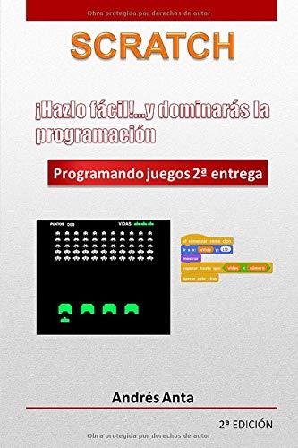 ¡Hazlo fácil! ...y dominarás la programación en Scratch: Programando juegos 2ª entrega (Programación lúdica y educativa en Scratch)