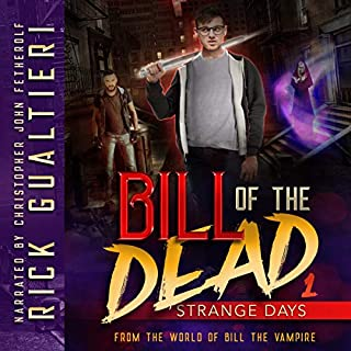 Strange Days     Bill of the Dead, Book 1              By:                                                                                                                                 Rick Gualtieri                               Narrated by:                                                                                                                                 Christopher John Fetherolf                      Length: 10 hrs and 11 mins     134 ratings     Overall 4.9