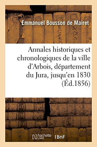 Annales historiques et chronologiques de la ville d'Arbois, département du Jura, jusqu'en 1830