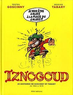 Iznogoud - Intégrale - 25 histoires de Goscinny et Tabary de 1962 à 1978 (BANDE DESSINEE) (French Edition)