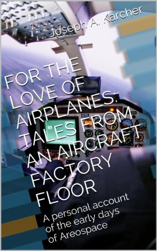 FOR THE LOVE OF AIRPLANES: TALES FROM AN AIRCRAFT FACTORY FLOOR (English Edition)