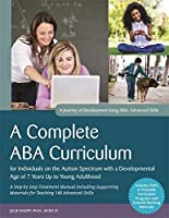 A Complete ABA Curriculum for Individuals on the Autism Spectrum with a Developmental Age of 7 Years Up to Young Adulthood: Step-by-Step Treatment Manual Including Supporting Materials for Teaching 140 Advanced Skills
