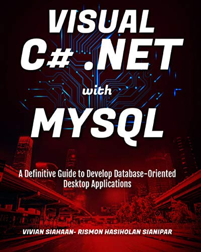 VISUAL C# .NET WITH MYSQL: A Definitive Guide to Develop Database-Oriented Desktop Applications (English Edition)