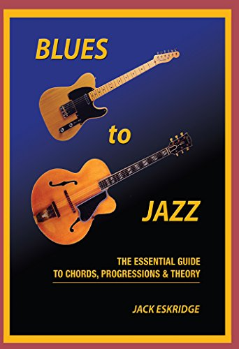 Blues to Jazz: The Essential Guide to Chords, Progressions & Theory (English Edition)