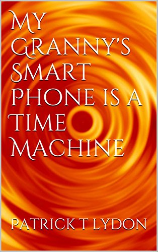 My Granny's Smart Phone is a Time Machine (English Edition)