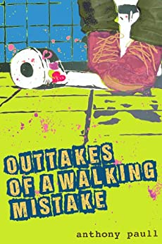 Outtakes Of A Walking Mistake by [Anthony Paull]