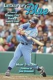 Legacy of Blue: 45 Years of Kansas City Royals History & Trivia