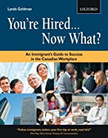 You're Hired... Now What?: An Immigrant's Guide to Success in the Canadian Workplace (Canadian Newcomer Series)