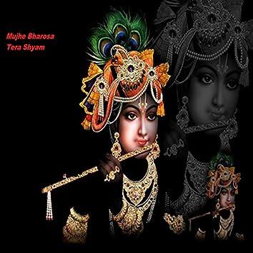 Mujhe Bharosa Tera Shyam