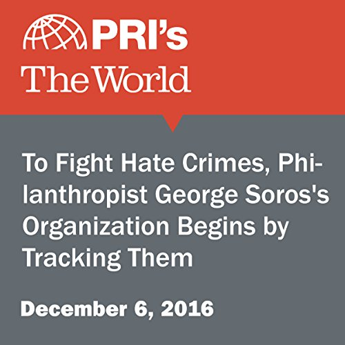 To Fight Hate Crimes, Philanthropist George Soros's Organization Begins by Tracking Them cover art