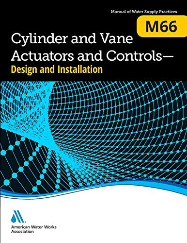 Cylinder and Vane Actuators and Controls – Design and Installation (M66) (AWWA Manual; M66)