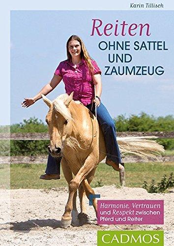 Reiten ohne Sattel und Zaumzeug: Harmonie, Vertrauen und Respekt zwischen Pferd und Reiter (Cadmos Reiterpraxis)