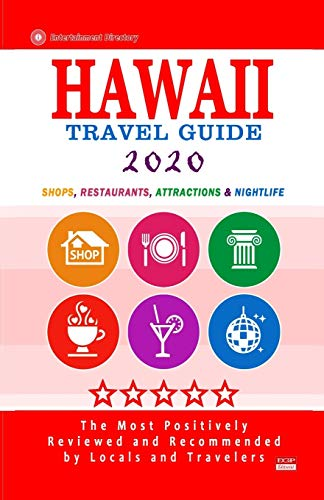 Hawaii Travel Guide 2020: Shops, Arts, Entertainment and Good Places to Drink and Eat in Hawaii (Travel Guide 2020)