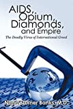 AIDS, Opium, Diamonds, and Empire: The Deadly Virus of International Greed