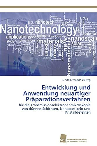 Entwicklung und Anwendung neuartiger Präparationsverfahren: für die Transmissionselektronenmikroskopie von dünnen Schichten, Nanopartikeln und Kristalldefekten