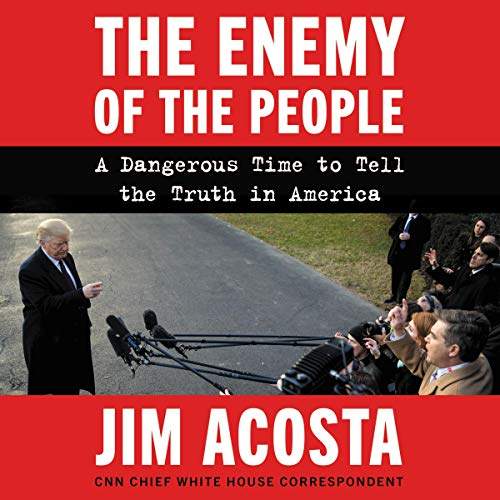 The Enemy of the People     A Dangerous Time to Tell the Truth in America              By:                                                                                                                                 Jim Acosta                               Narrated by:                                                                                                                                 Jim Acosta                      Length: 10 hrs and 3 mins     26 ratings     Overall 4.5