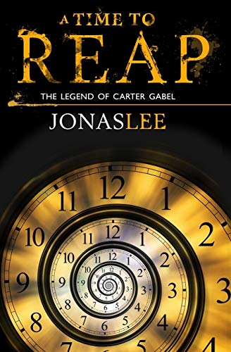 A Time to Reap (The Legend of Carter Gabel, Band 1)
