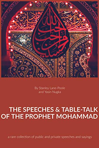 The Speeches & Table-talk Of The Prophet Mohammad: a rare collection of public and private speeches and sayings from the Muslim prophet of Islam (English Edition)