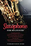 Saxophone for Beginners: 3 in 1- Beginner's Guide+ Tips and Tricks+ Simple and Effective Techniques of playing a Saxophone