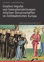 Kreative Impulse Und Innovationsleistungen Religioser Gemeinschaften Im Mittelalterlichen Europa (Kloster ALS Innovationslabore)