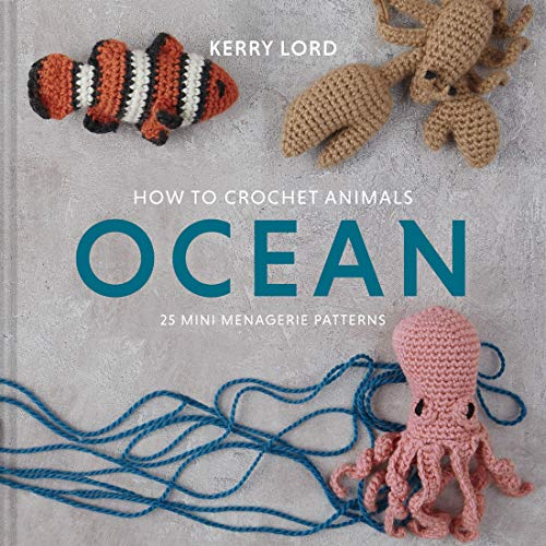 How to Crochet Animals: Ocean: 25 Mini Menagerie Patterns (Volume 5) (Edward's Menagerie)