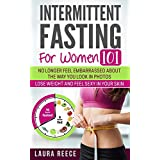 Intermittent Fasting For Women: Get A Body That Looks Good Naked and No Longer Fear Looking Fat In Social Media Photos.