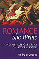 Romance, She Wrote: A Hermeneutical Essay on Songs of Songs