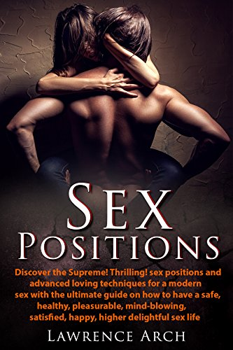 SEX POSITIONS:SEX POSITIONS:PLAYBOOK: Discover the supreme! Thrilling sex Positions and Advanced loving Techniques for a modern Sex.