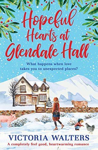 Hopeful Hearts at Glendale Hall: A completely feel good, heartwarming romance by [Victoria Walters]