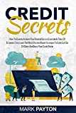 CREDIT SECRETS: How to Quickly Achieve Your Financial Success Especially in Times of Economic Crisis Learn the Most Effective Repair Strategies to Easily ... Out of Debts and Boost Your Credit Profile