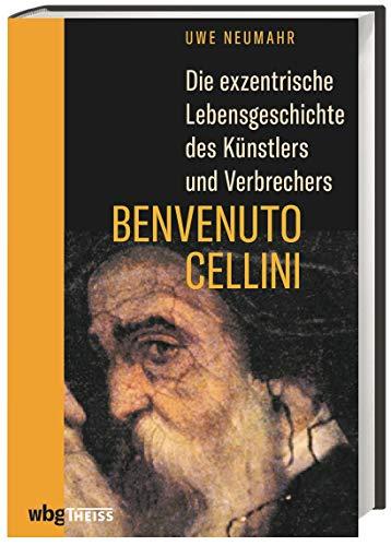 Die exzentrische Lebensgeschichte des Künstlers und Verbrechers Benvenuto Cellini. Bildhauer, Goldschmied und Mörder: das Leben des Enfant terrible der italienischen Renaissance