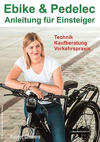 Ebike & Pedelec - Anleitung für Einsteiger: Technik - Kaufberatung - Verkehrspraxis