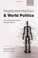 Implementation and World Politics: How International Norms Change Practice by Unknown(2014-09-17)