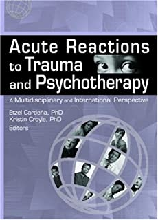 Acute Reactions to Trauma and Psychotherapy: A Multidisciplinary and International Perspective