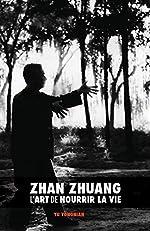 Zhan Zhuang - L'Art de Nourrir la Vie de Dr. Yong Nian Yu