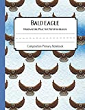 Bald eagle Practice Paper Workbook Composition Primary Notebook: Toddler For Preschoolers Journals   Notebook For Preschool   Dotted Writing Sheets ... Blank Books (Bald eagle Journal Blank)