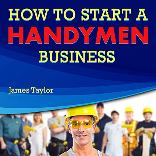 Discover the Fastest, Cheapest, and Easiest Way to Start a Handyman Business audiobook cover art