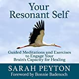 Your Resonant Self: Guided Meditations and Exercises to Engage Your Brain's Capacity