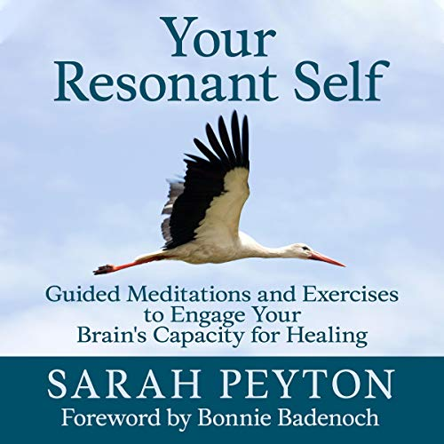 Your Resonant Self     Guided Meditations and Exercises to Engage Your Brain's Capacity for Healing              De :                                                                                                                                 Sarah Peyton,                                                                                        Bonnie Badenoch - foreword                               Lu par :                                                                                                                                 Laural Merlington                      Durée : 11 h et 57 min     Pas de notations     Global 0,0