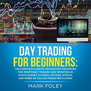 Day Trading for Beginners: The Complete Guide of Psychology Strategies for Profitably Trading and Investing in Stock Market Futures, Options, Stocks, and Forex So You Can Trade for a Living audiobook cover art