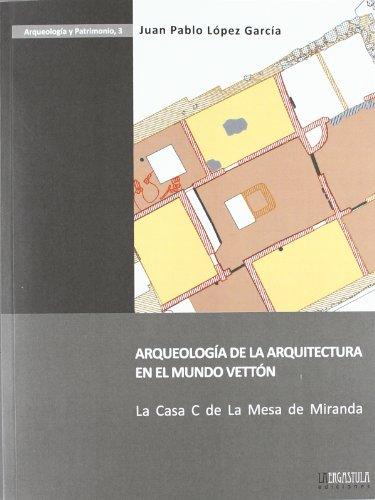 Arqueología de la arquitectura en el mundo vettón: la casa C de la Mesa de Miranda: 3 (Arqueología y patrimonio)