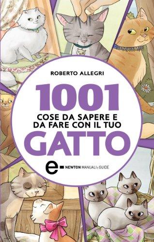 1001 cose da sapere e da fare con il tuo gatto (eNewton Manuali e Guide)
