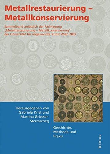 Metallrestaurierung - Metallkonservierung: Geschichte, Methode und Praxis: Geschichte, Methode, Praxis (Konservierungswissenschaft. Restaurierung. Technologie)