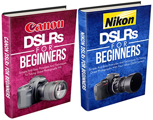 Photography: Canon + Nikon For Beginners Bundle Pack: Digital Photography: DSLR Photography...