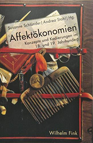 Affektökonomien: Konzepte und Kodierungen im 18. und 19. Jahrhundert
