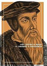 João Calvino no Brasil: Ou Caminhos da Providência.