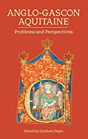 Anglo-Gascon Aquitaine: Problems and Perspectives